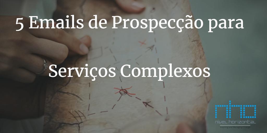 5 eMails de Prospecção Para Produtos / Serviços Complexos